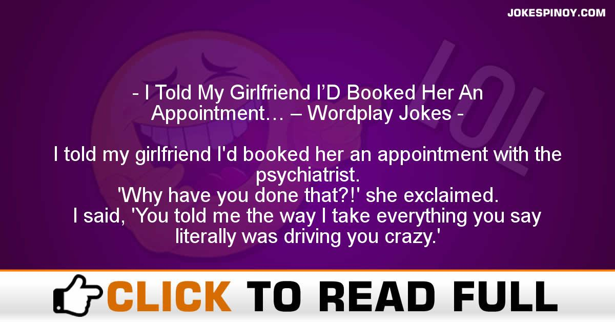 I Told My Girlfriend I'D Booked Her An Appointment… – Wordplay Jokes