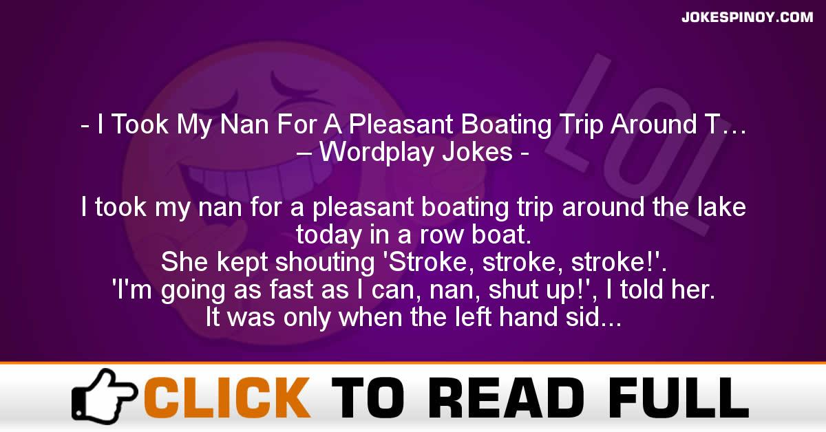 I Took My Nan For A Pleasant Boating Trip Around T… – Wordplay Jokes