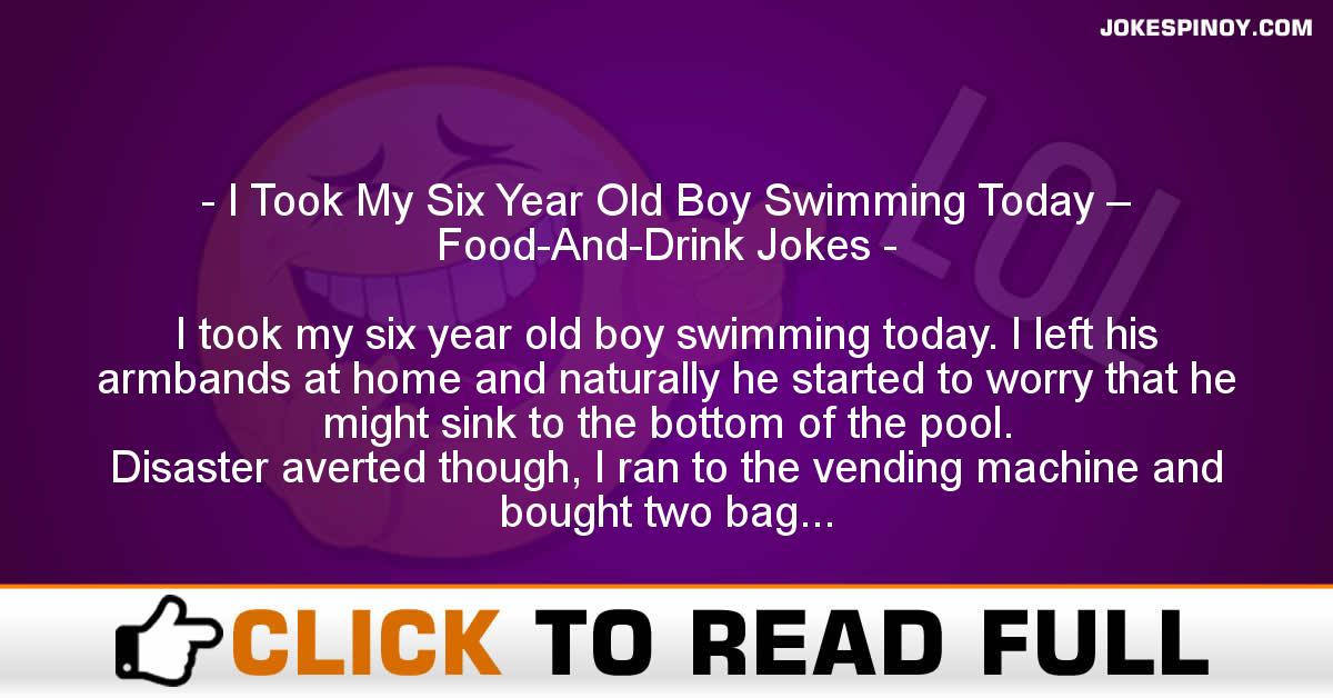I Took My Six Year Old Boy Swimming Today – Food-And-Drink Jokes