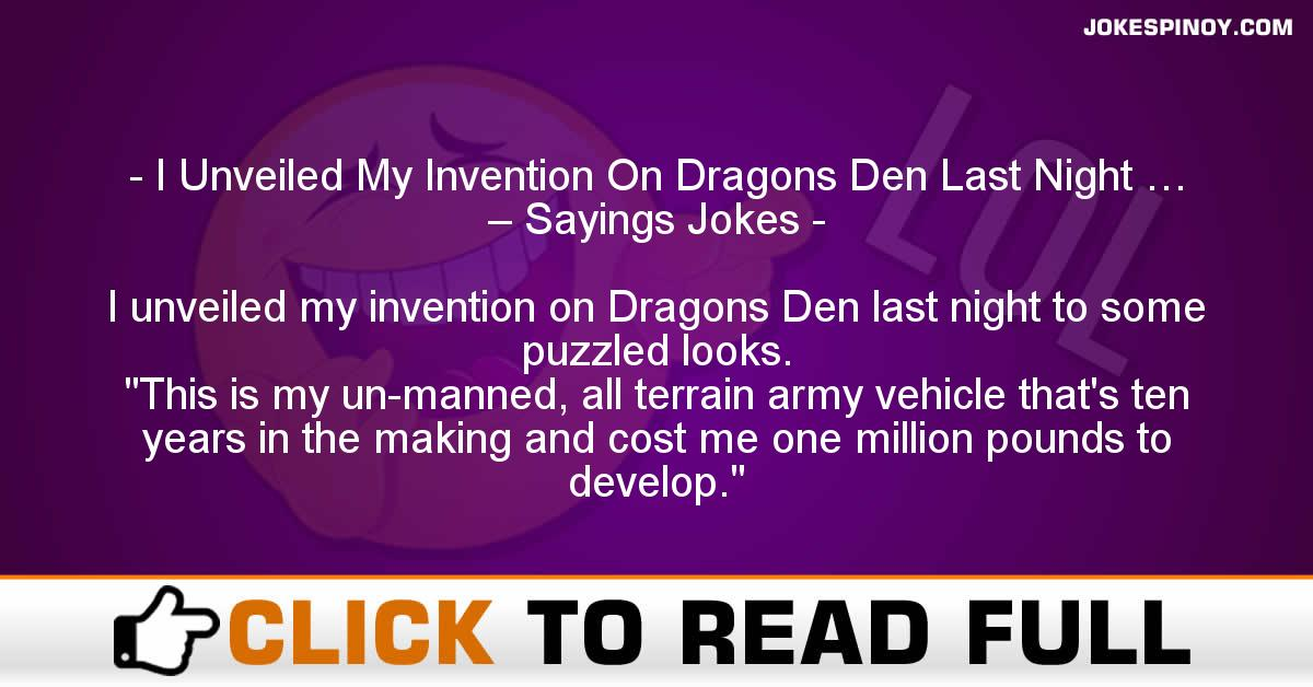 I Unveiled My Invention On Dragons Den Last Night … – Sayings Jokes