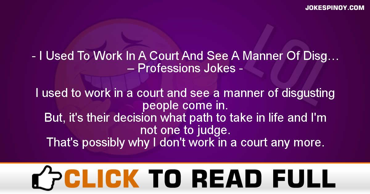 I Used To Work In A Court And See A Manner Of Disg… – Professions Jokes