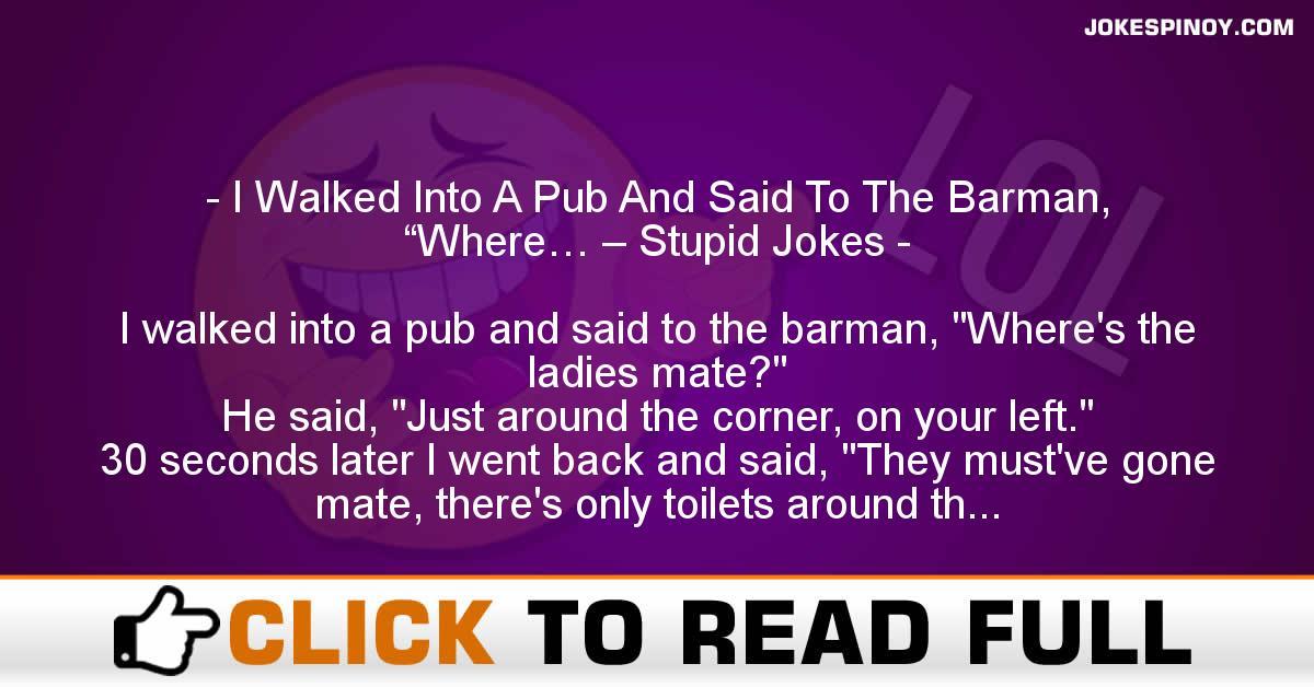 "I Walked Into A Pub And Said To The Barman, ""Where… – Stupid Jokes"