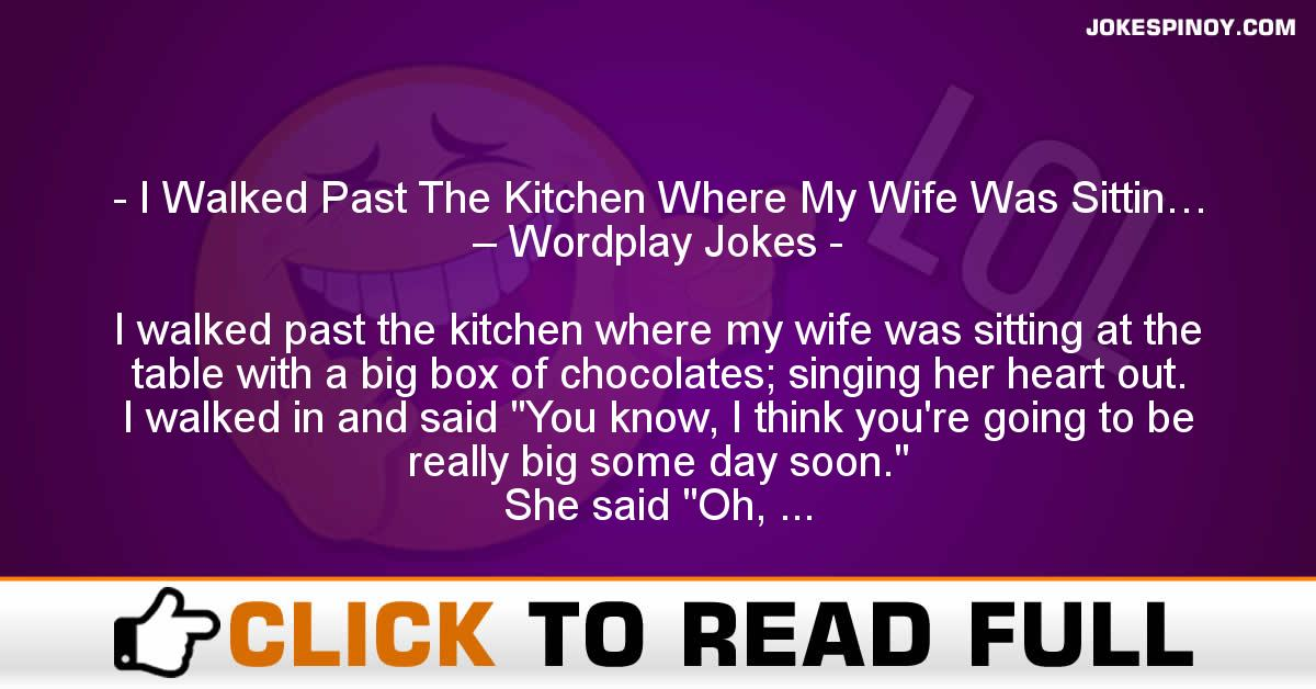 I Walked Past The Kitchen Where My Wife Was Sittin… – Wordplay Jokes