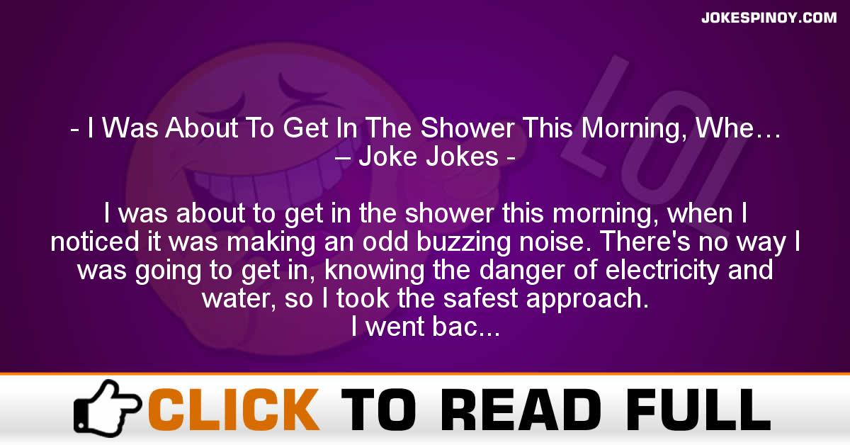 I Was About To Get In The Shower This Morning, Whe… – Joke Jokes