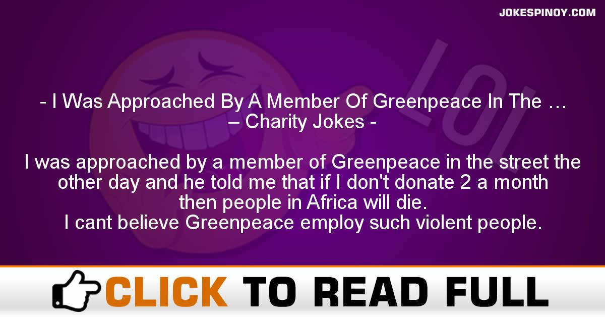 I Was Approached By A Member Of Greenpeace In The … – Charity Jokes