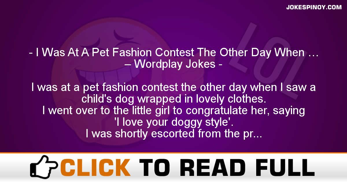 I Was At A Pet Fashion Contest The Other Day When … – Wordplay Jokes