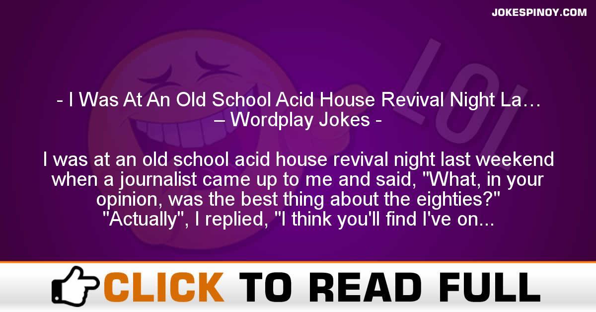 I Was At An Old School Acid House Revival Night La… – Wordplay Jokes