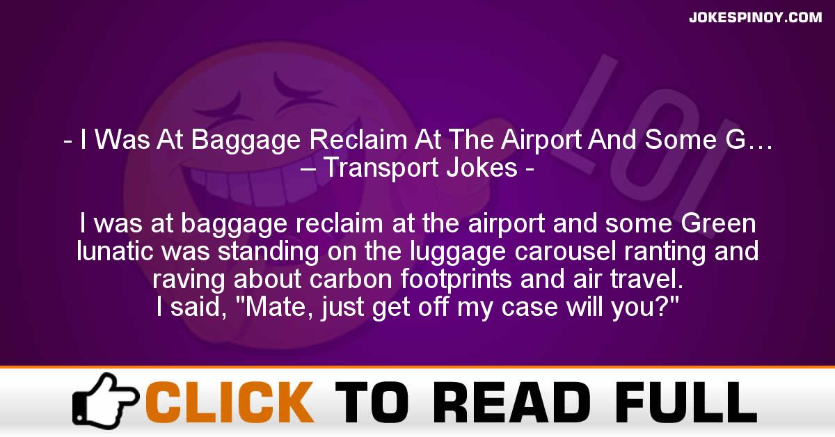 I Was At Baggage Reclaim At The Airport And Some G… – Transport Jokes