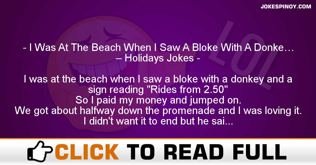 I Was At The Beach When I Saw A Bloke With A Donke… – Holidays Jokes
