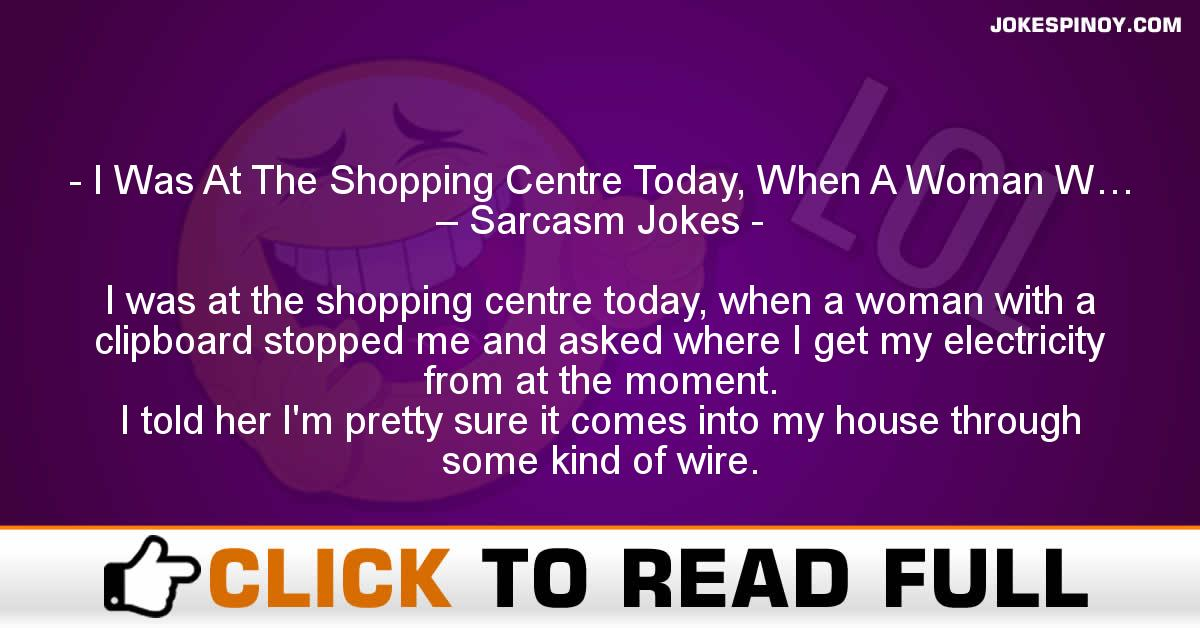 I Was At The Shopping Centre Today, When A Woman W… – Sarcasm Jokes