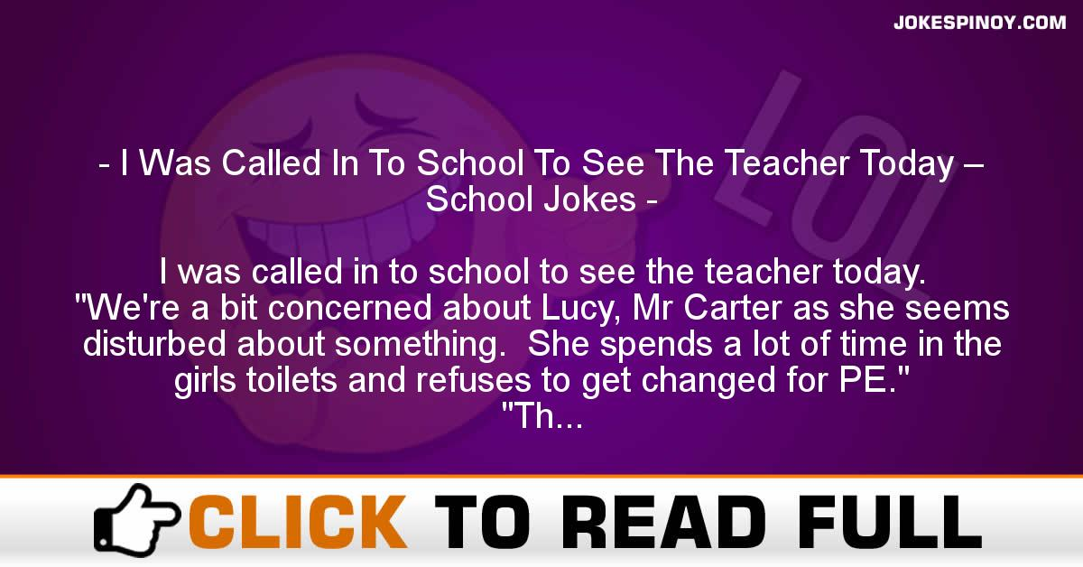 I Was Called In To School To See The Teacher Today – School Jokes