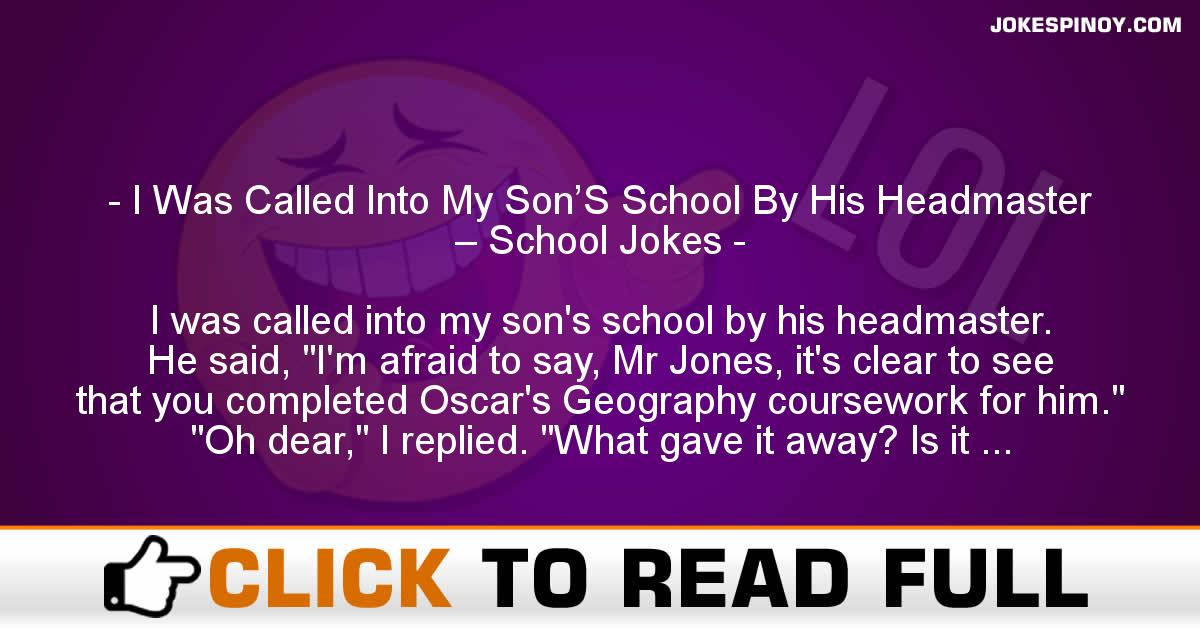 I Was Called Into My Son'S School By His Headmaster – School Jokes