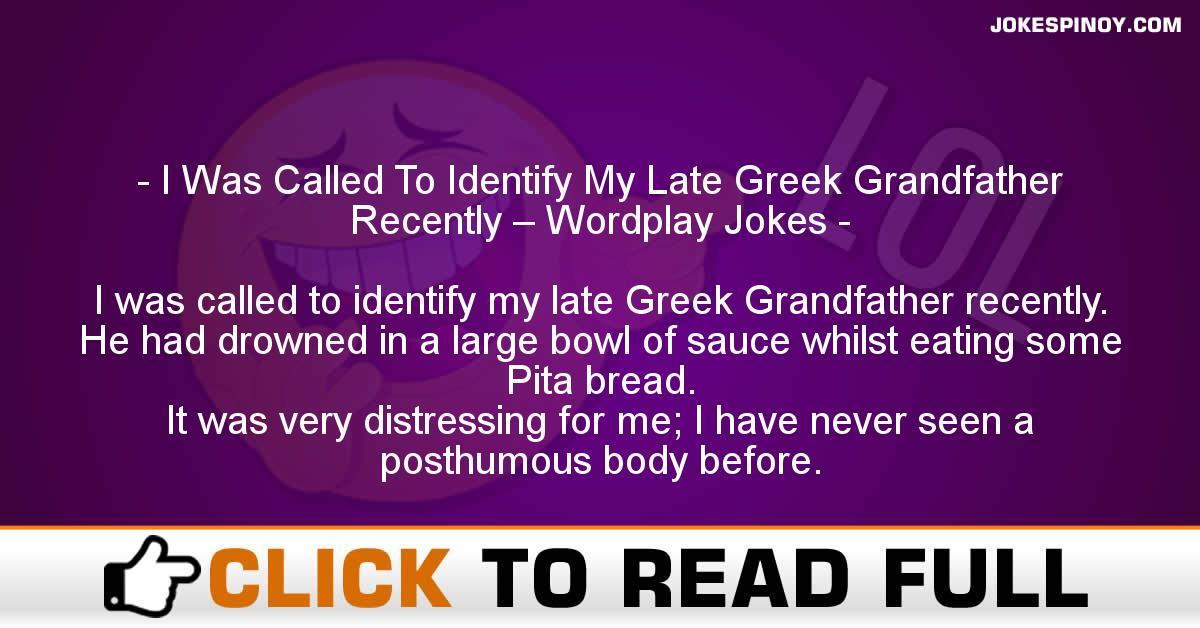 I Was Called To Identify My Late Greek Grandfather Recently – Wordplay Jokes
