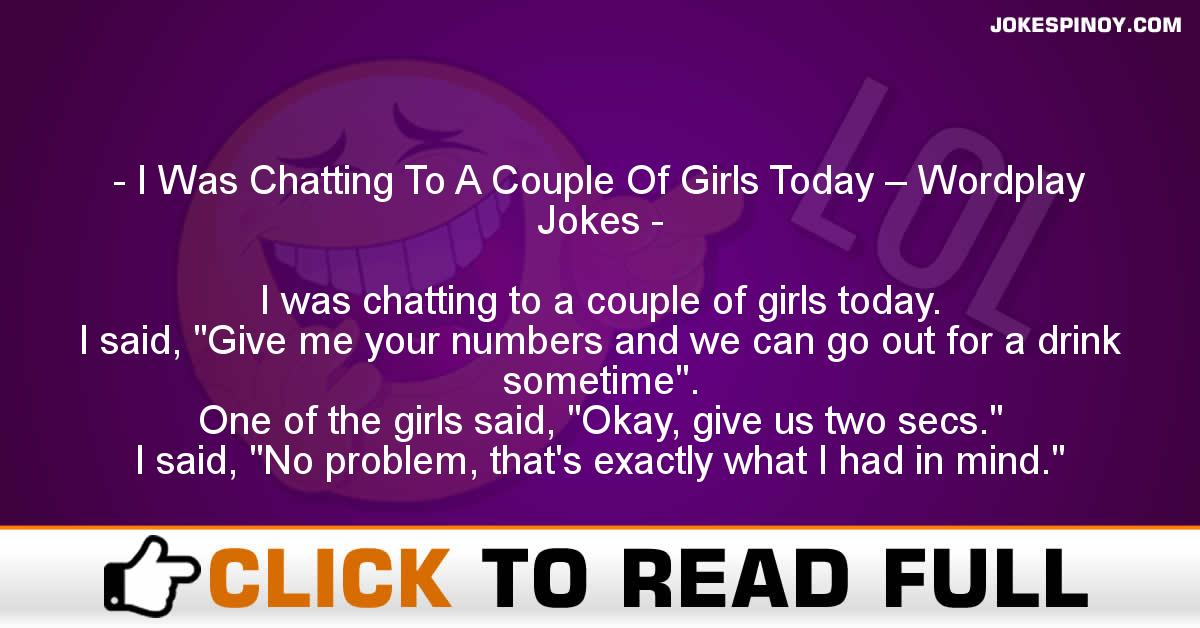 I Was Chatting To A Couple Of Girls Today – Wordplay Jokes