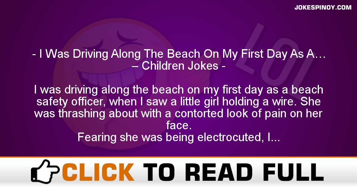I Was Driving Along The Beach On My First Day As A… – Children Jokes