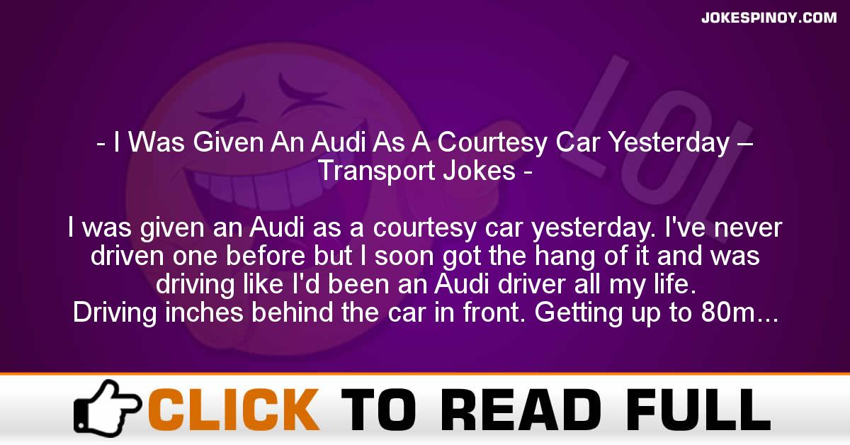 I Was Given An Audi As A Courtesy Car Yesterday – Transport Jokes