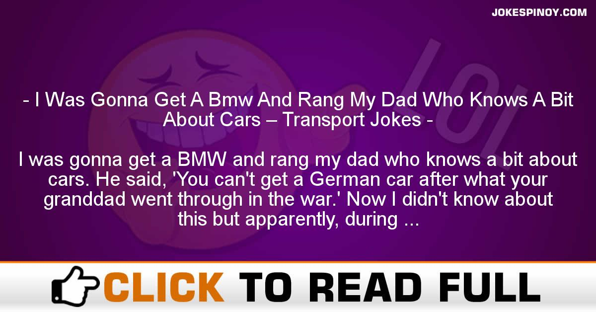 I Was Gonna Get A Bmw And Rang My Dad Who Knows A Bit About Cars – Transport Jokes