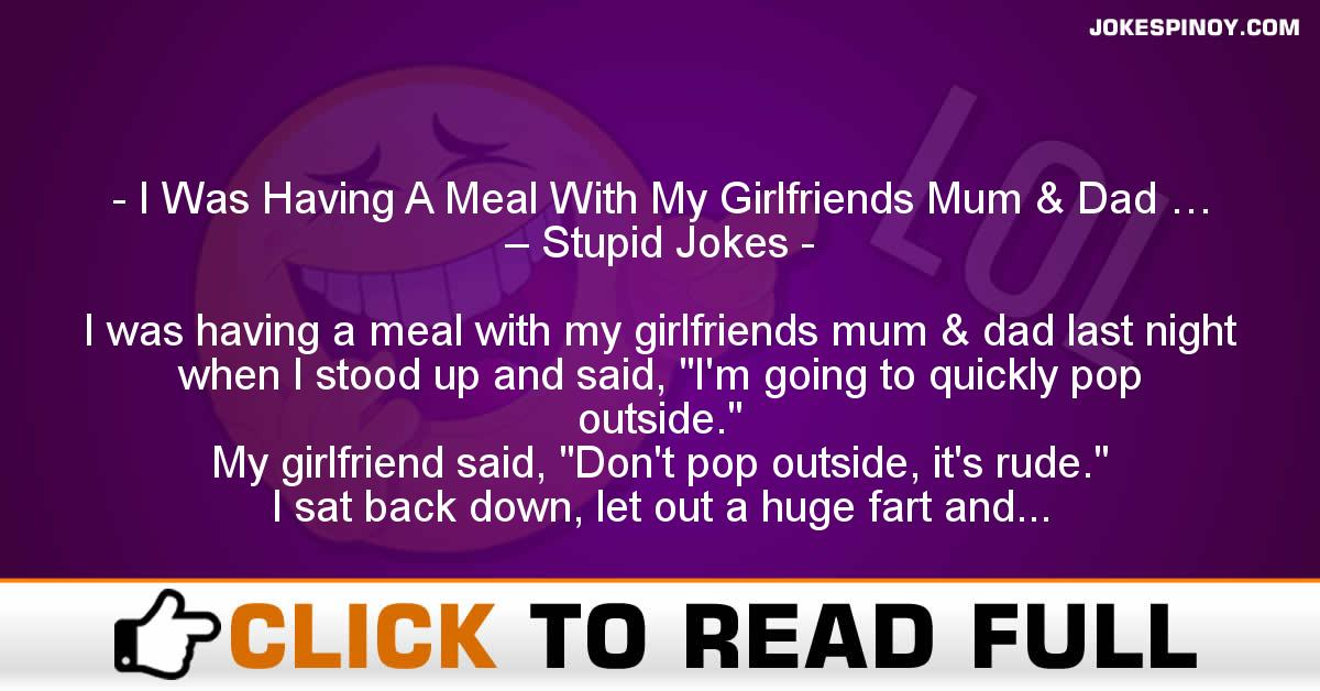 I Was Having A Meal With My Girlfriends Mum & Dad … – Stupid Jokes