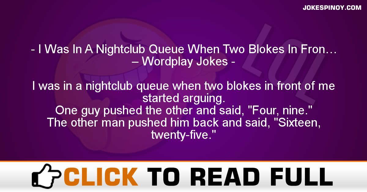 I Was In A Nightclub Queue When Two Blokes In Fron… – Wordplay Jokes