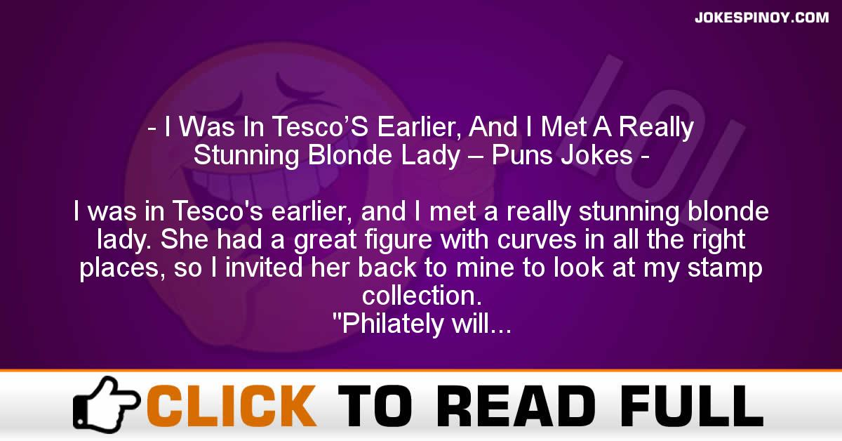 I Was In Tesco'S Earlier, And I Met A Really Stunning Blonde Lady – Puns Jokes