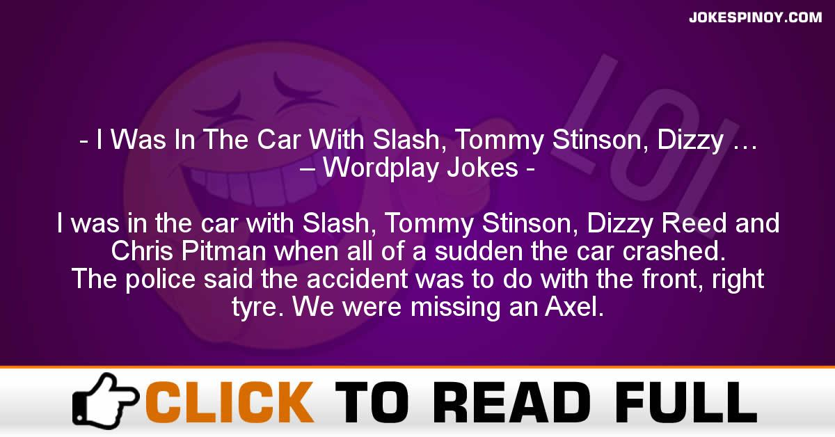 I Was In The Car With Slash, Tommy Stinson, Dizzy … – Wordplay Jokes