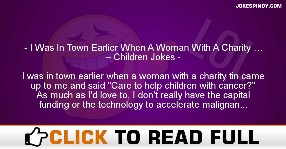 I Was In Town Earlier When A Woman With A Charity … – Children Jokes