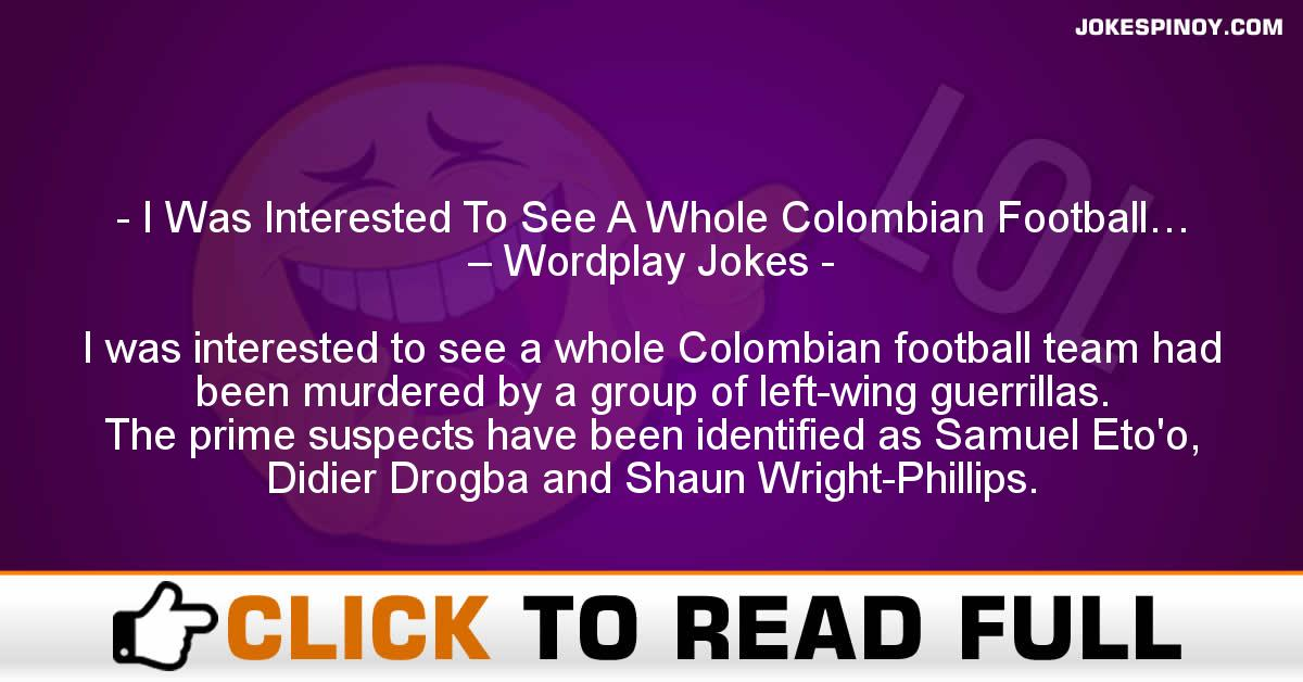 I Was Interested To See A Whole Colombian Football… – Wordplay Jokes