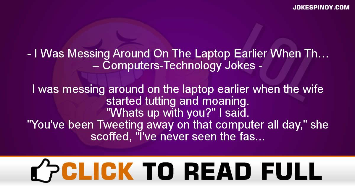 I Was Messing Around On The Laptop Earlier When Th… – Computers-Technology Jokes