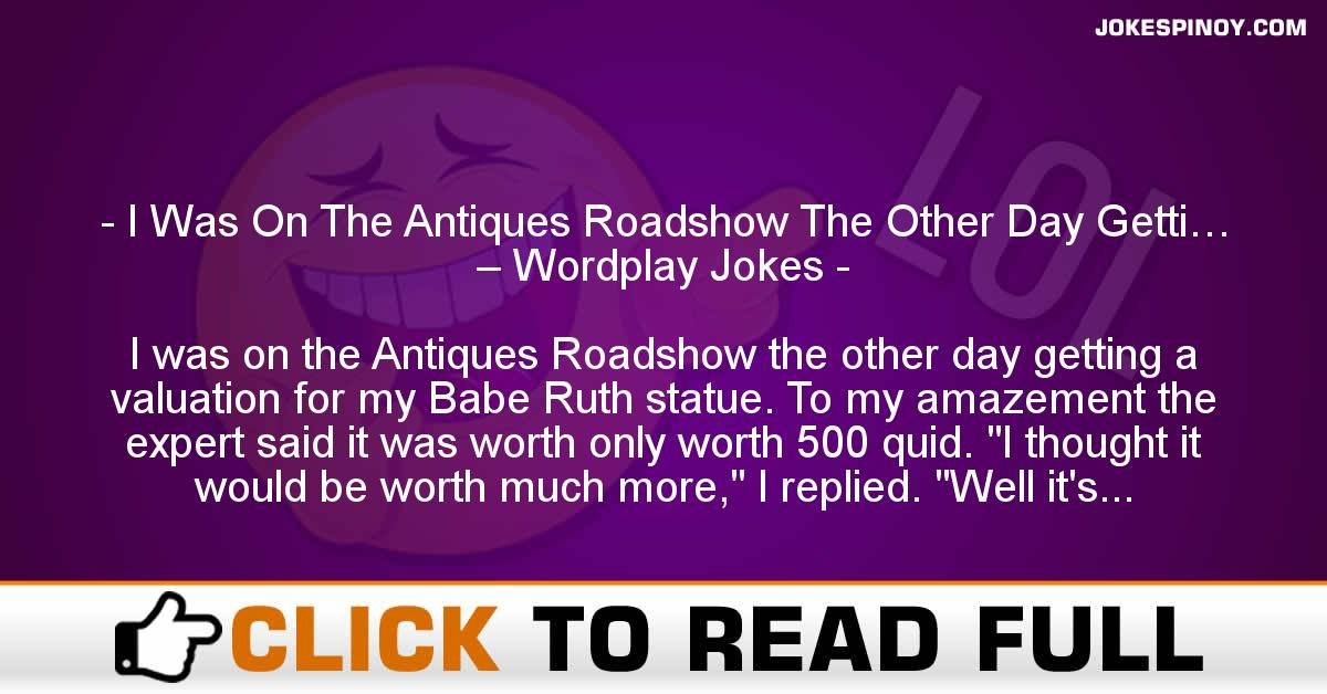 I Was On The Antiques Roadshow The Other Day Getti… – Wordplay Jokes
