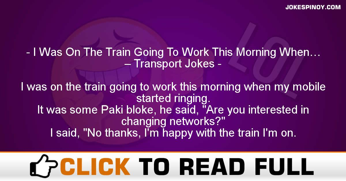 I Was On The Train Going To Work This Morning When… – Transport Jokes