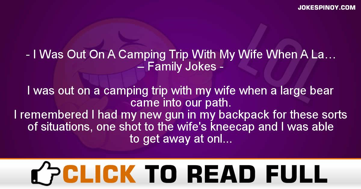I Was Out On A Camping Trip With My Wife When A La… – Family Jokes