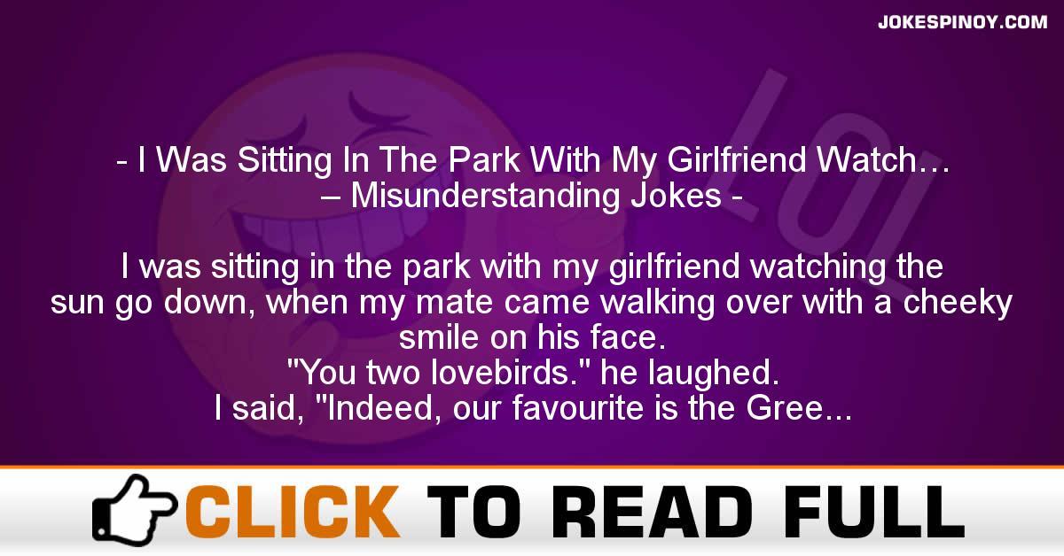 I Was Sitting In The Park With My Girlfriend Watch… – Misunderstanding Jokes