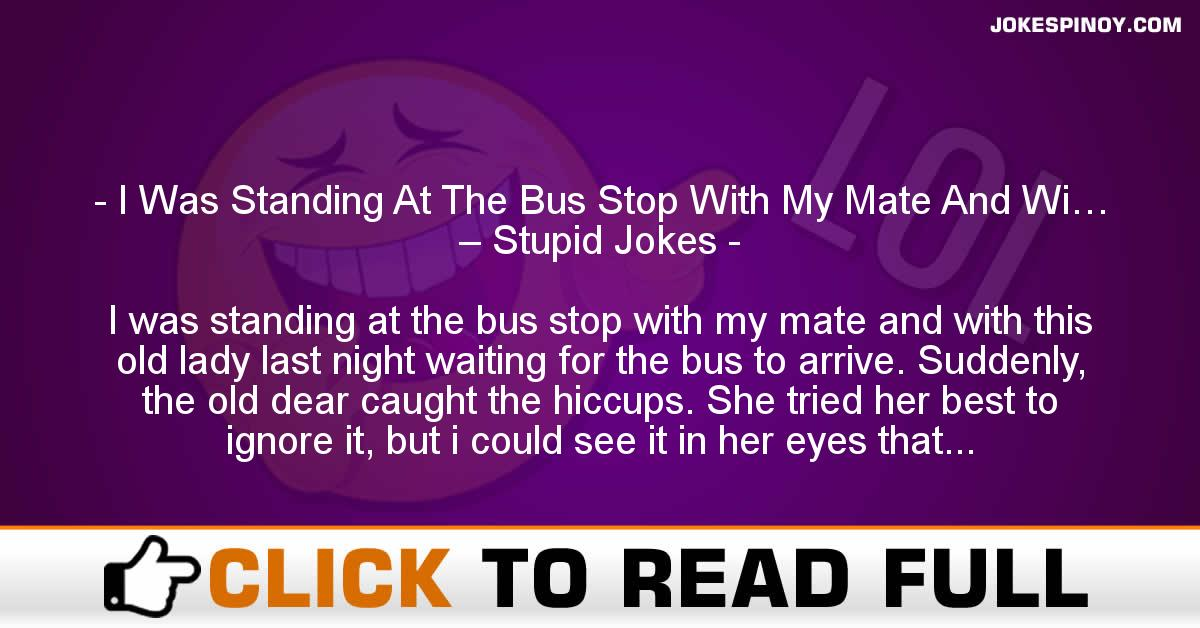 I Was Standing At The Bus Stop With My Mate And Wi… – Stupid Jokes