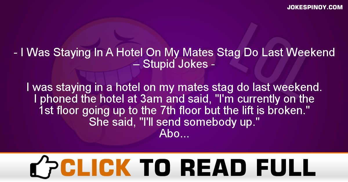 I Was Staying In A Hotel On My Mates Stag Do Last Weekend – Stupid Jokes