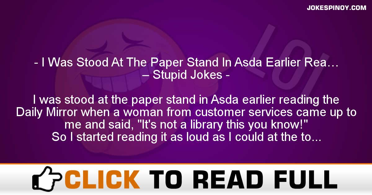I Was Stood At The Paper Stand In Asda Earlier Rea… – Stupid Jokes