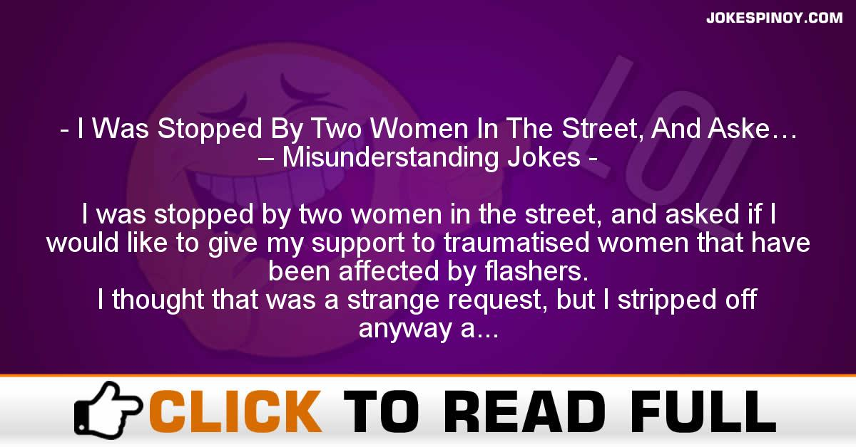 I Was Stopped By Two Women In The Street, And Aske… – Misunderstanding Jokes