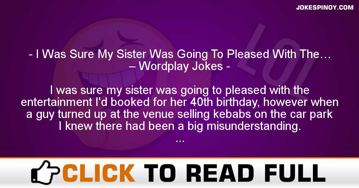 I Was Sure My Sister Was Going To Pleased With The… – Wordplay Jokes