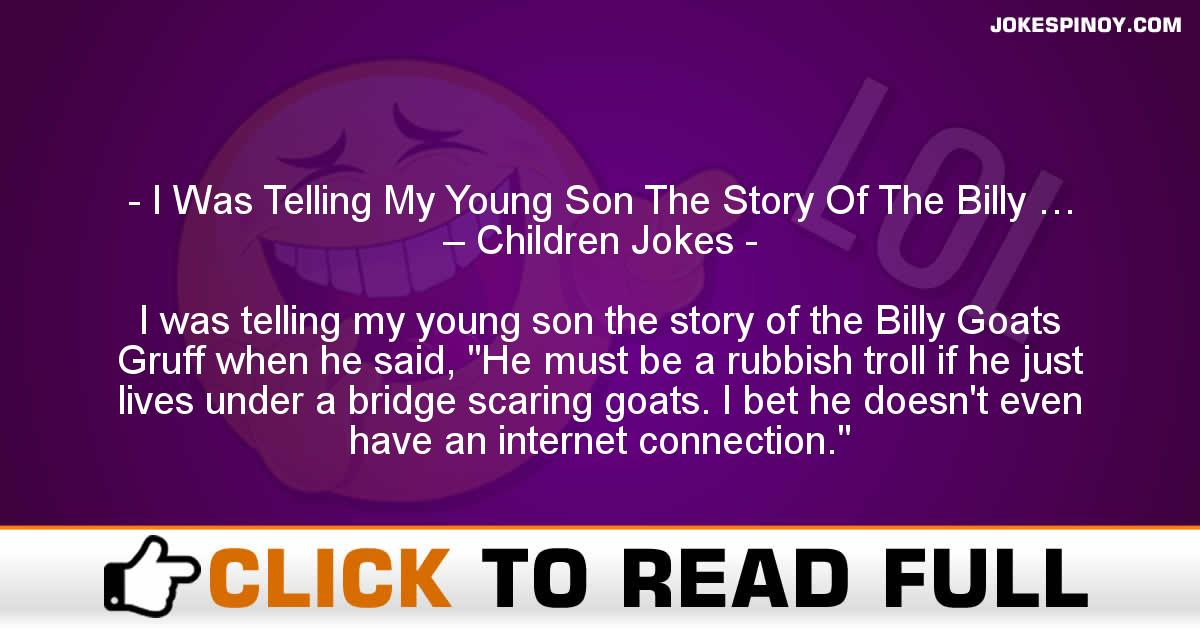 I Was Telling My Young Son The Story Of The Billy … – Children Jokes