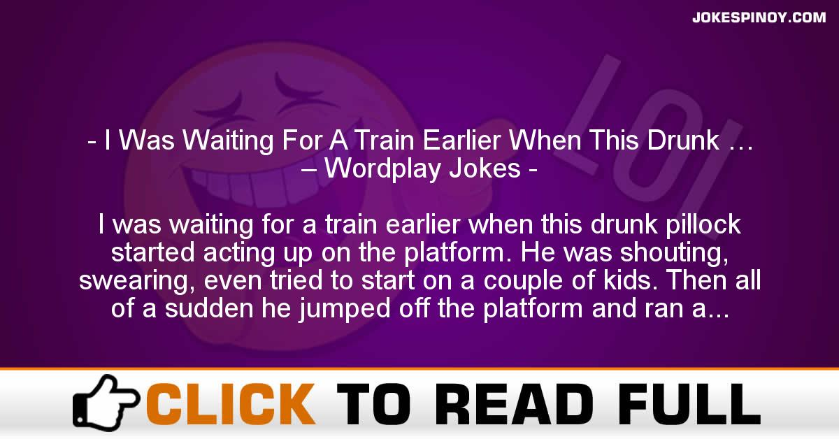 I Was Waiting For A Train Earlier When This Drunk … – Wordplay Jokes