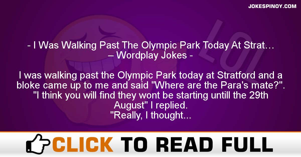 I Was Walking Past The Olympic Park Today At Strat… – Wordplay Jokes
