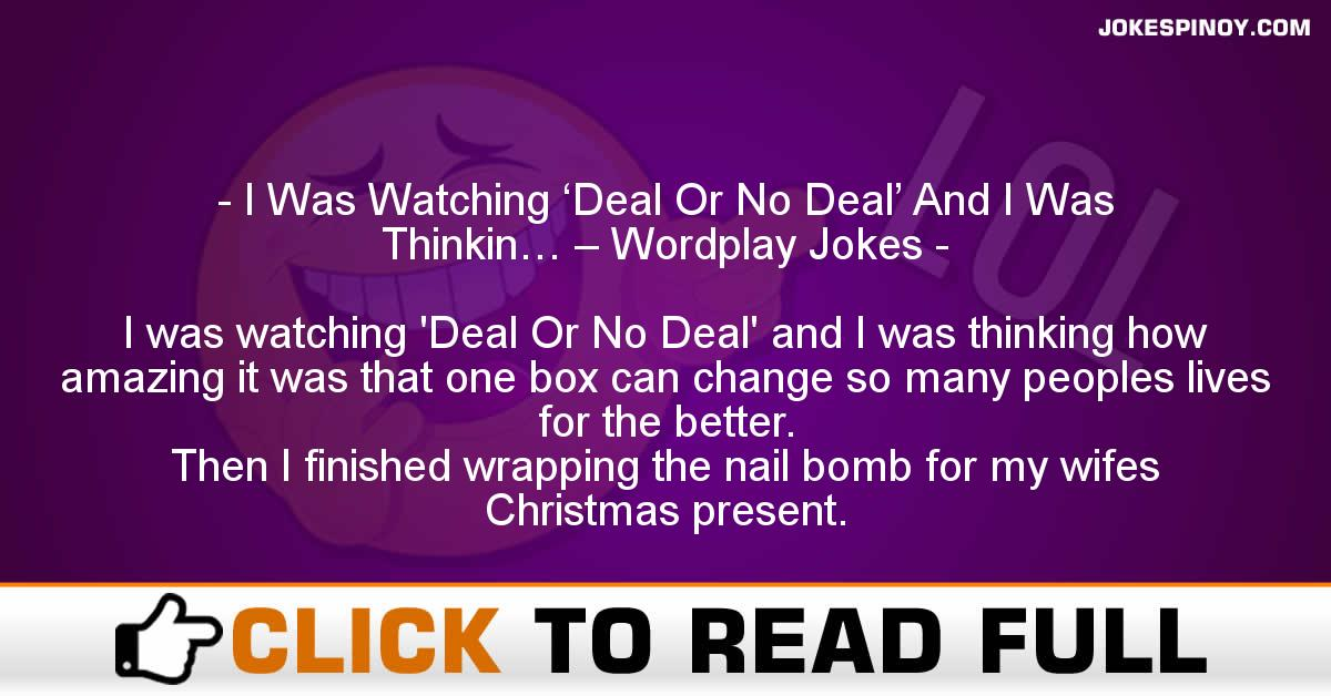 I Was Watching 'Deal Or No Deal' And I Was Thinkin… – Wordplay Jokes