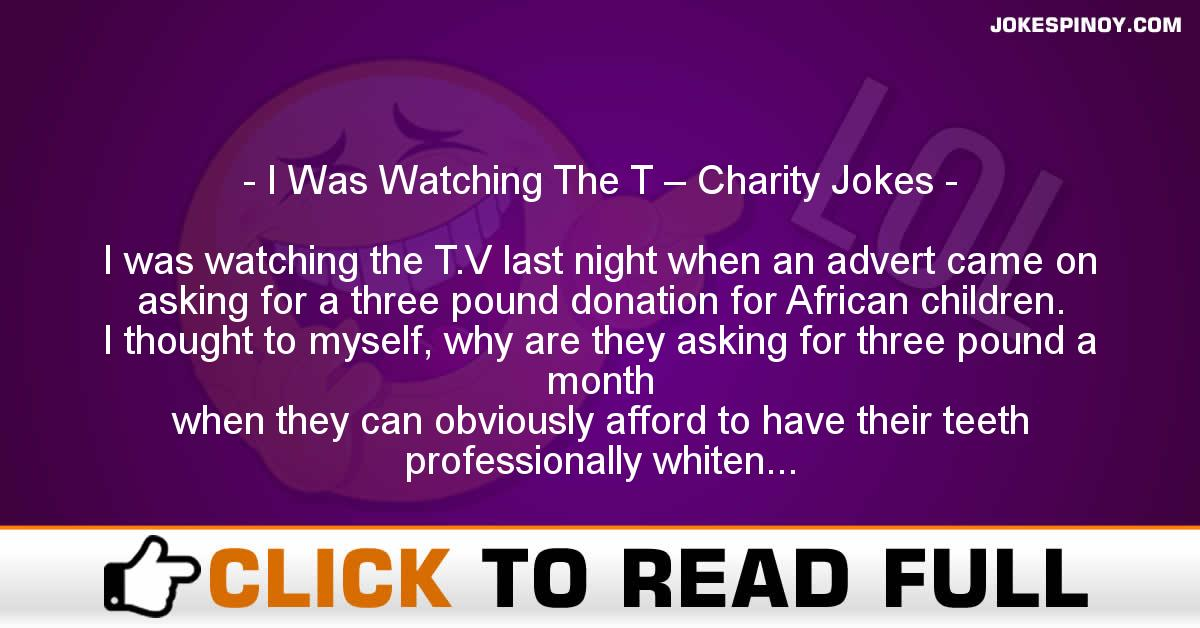 I Was Watching The T – Charity Jokes