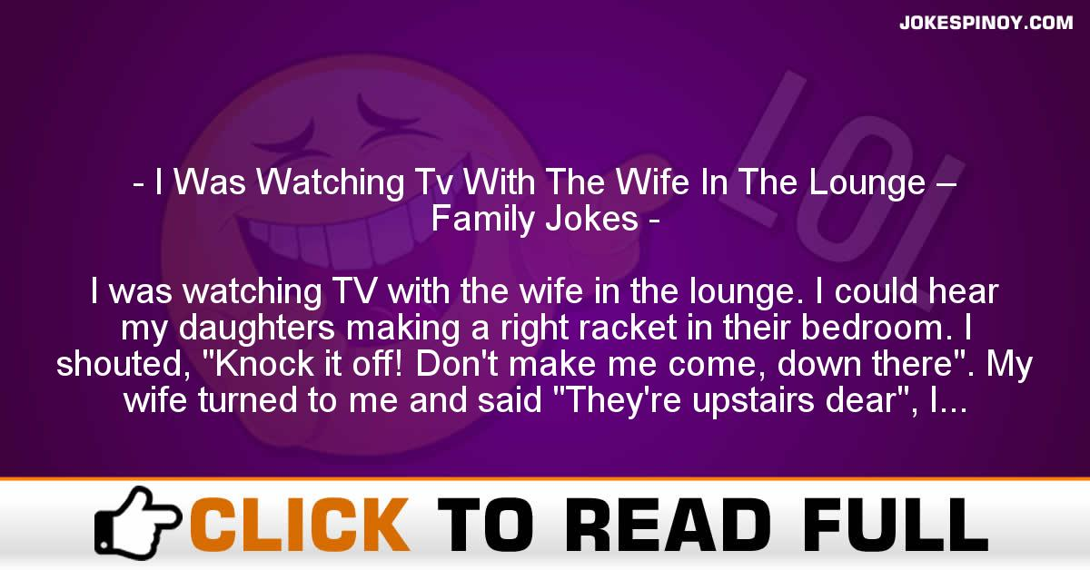 I Was Watching Tv With The Wife In The Lounge – Family Jokes