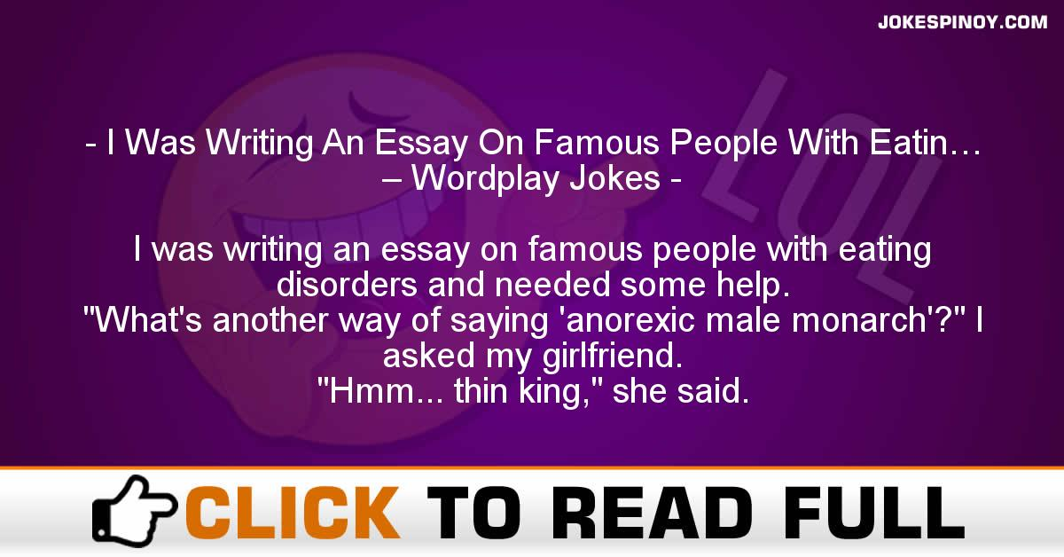 I Was Writing An Essay On Famous People With Eatin… – Wordplay Jokes