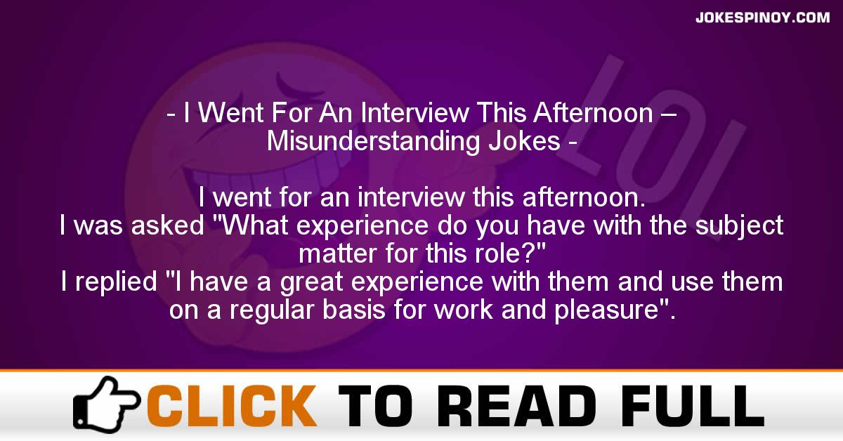 I Went For An Interview This Afternoon – Misunderstanding Jokes