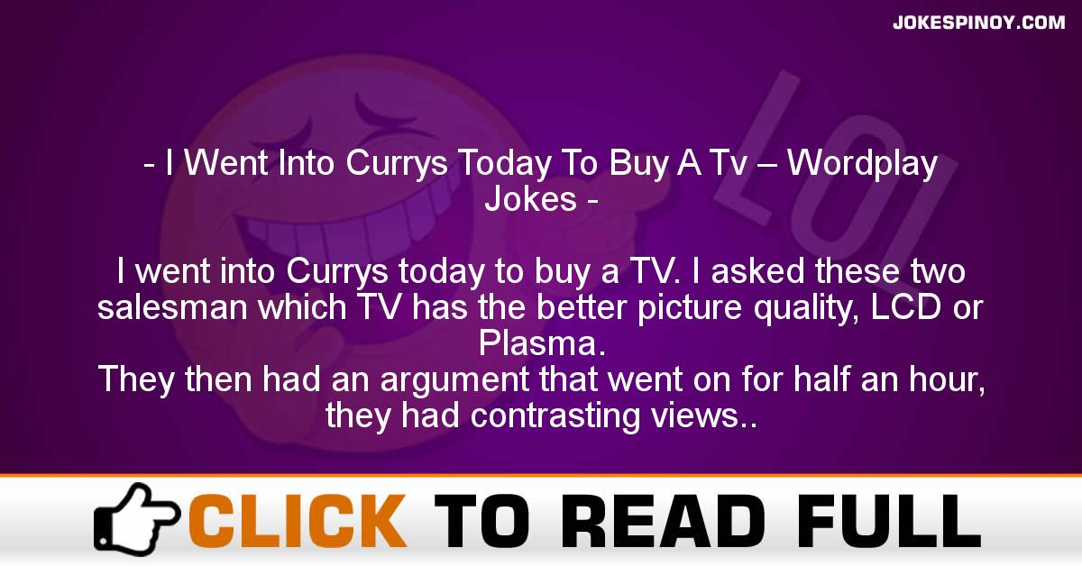 I Went Into Currys Today To Buy A Tv – Wordplay Jokes