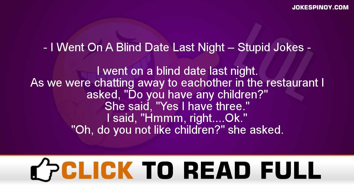 I Went On A Blind Date Last Night – Stupid Jokes