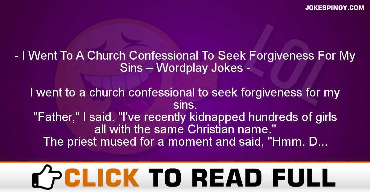 I Went To A Church Confessional To Seek Forgiveness For My Sins – Wordplay Jokes