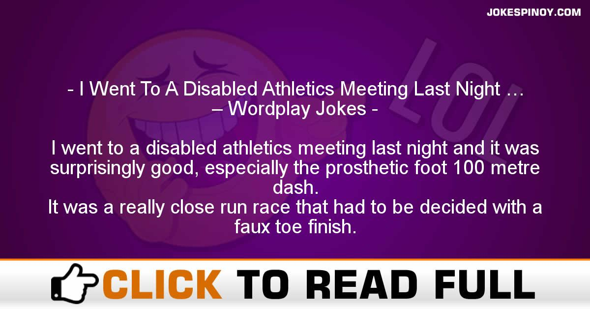 I Went To A Disabled Athletics Meeting Last Night … – Wordplay Jokes