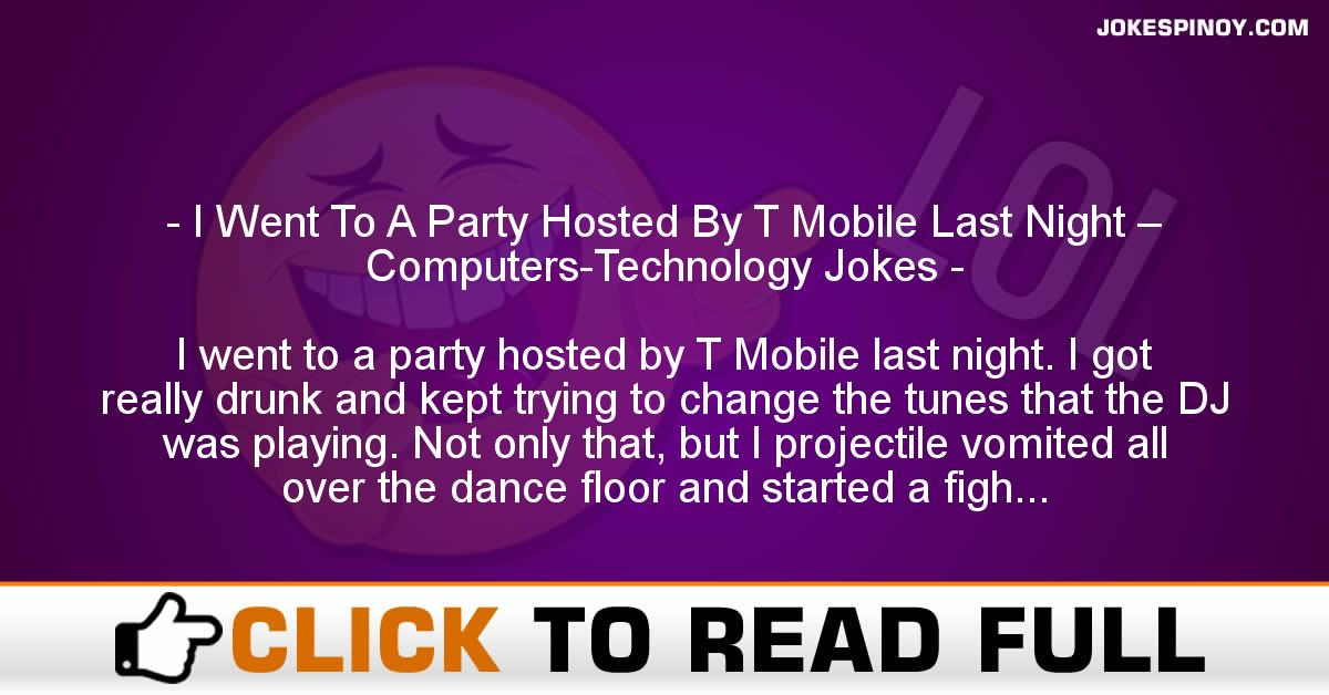 I Went To A Party Hosted By T Mobile Last Night – Computers-Technology Jokes